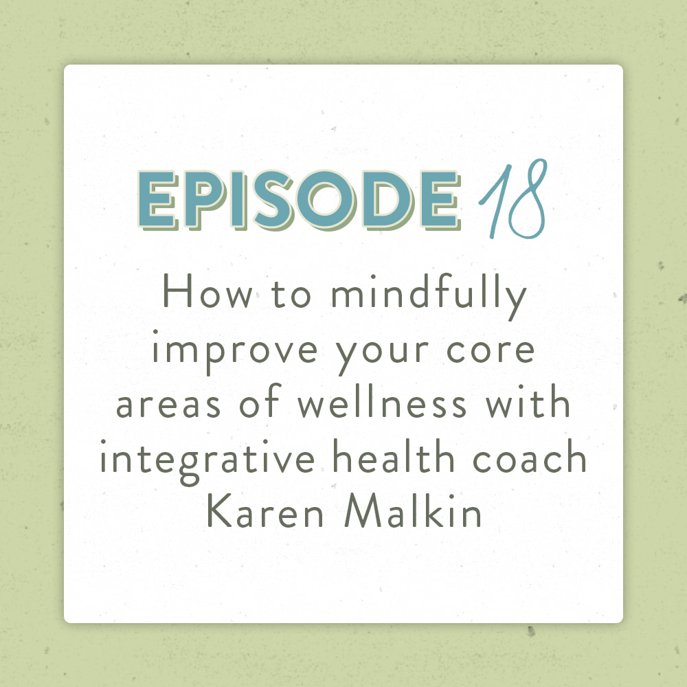 How To Mindfully Improve Your Core Areas of Wellness With Integrative Health Coach Karen Malkin The Positively Green Podcast