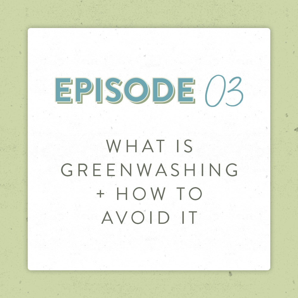 Episode 3 of The Positively Green Podcast What is greenwashing and how do you avoid it