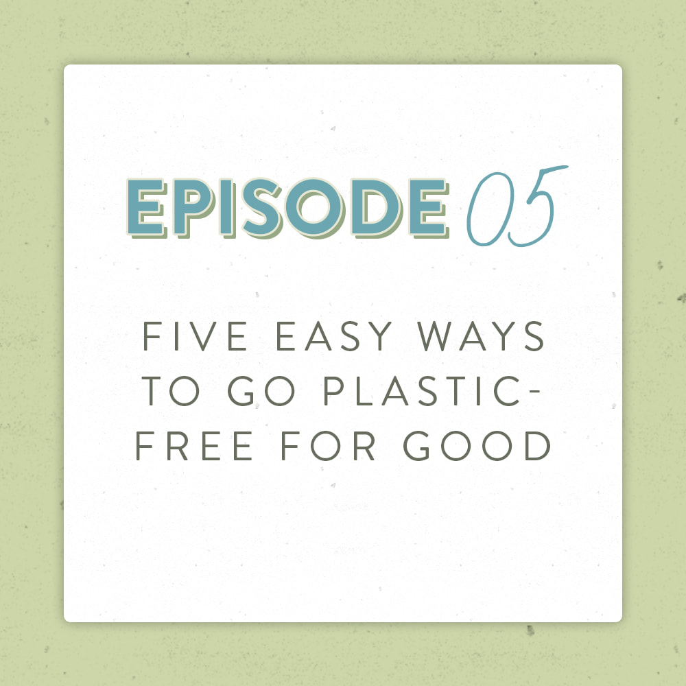 What do all the plastics mean and five easy ways to go plastic free with the Positively Green Podcast