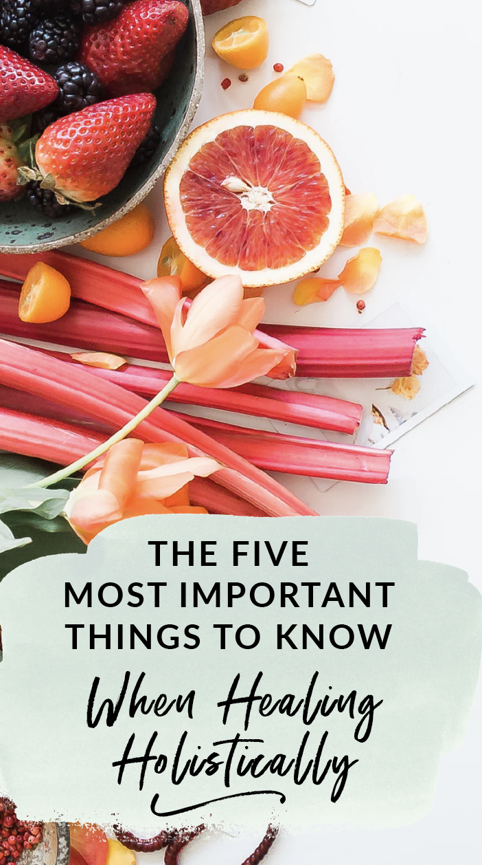 Healing Holistically The Five Most Important Things To Know When Healing Holistically