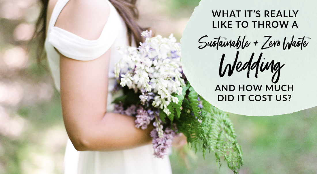 What is it really like to plan and have a sustainable zero waste wedding and how much did it cost