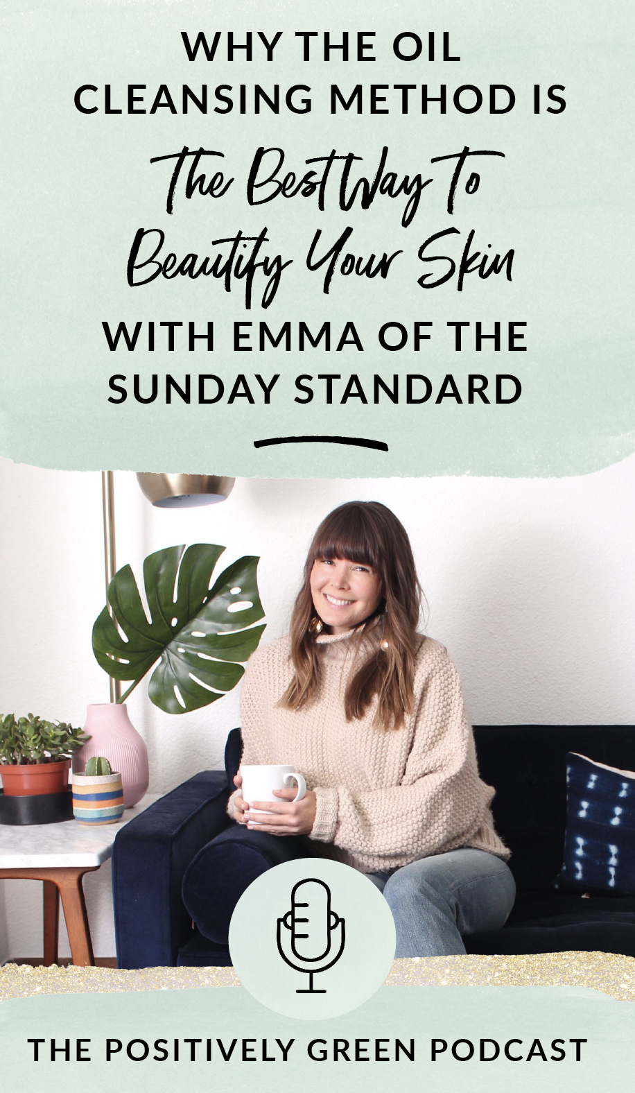 Why the oil cleansing method is the best way to beautify your skin episode 22 of The Positively Green Podcast with Emma of This Is The Sunday Standard